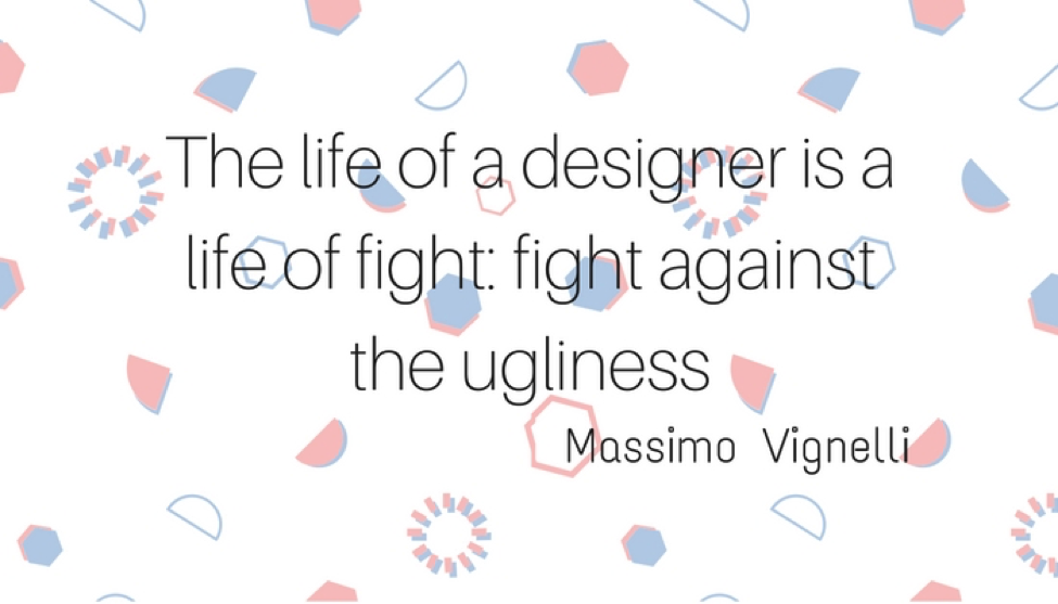 The life of a designer is a life of fight quote- Massimo Vignelli