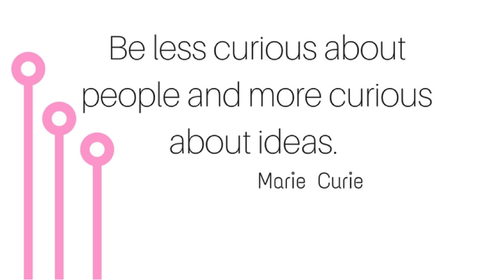 """Curious about ideas: quote - Marie Curie"