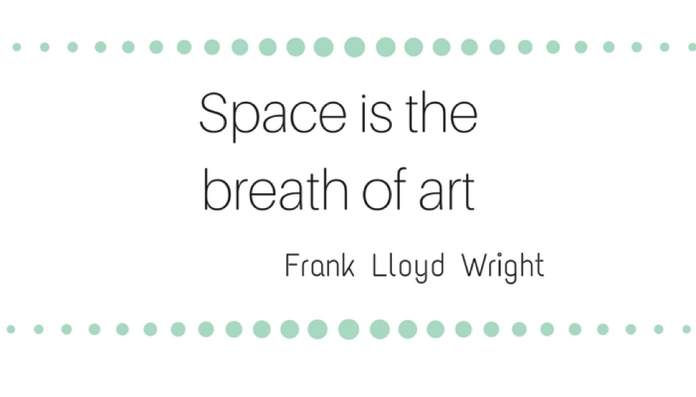 Space is the breath of art - Frank Lloyd Wright
