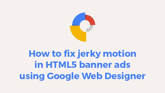 How to fix jerky motion in HTML5 banners