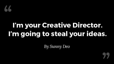 'm your Creative Director. I'm going to steal your ideas by Sunny Deo