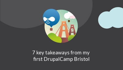 7 key takeaways from DrupalCamp Bristol