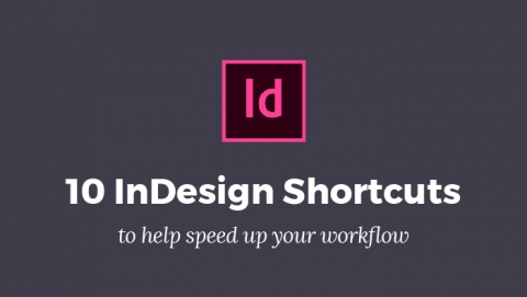InDesign shortcuts to help your workflow